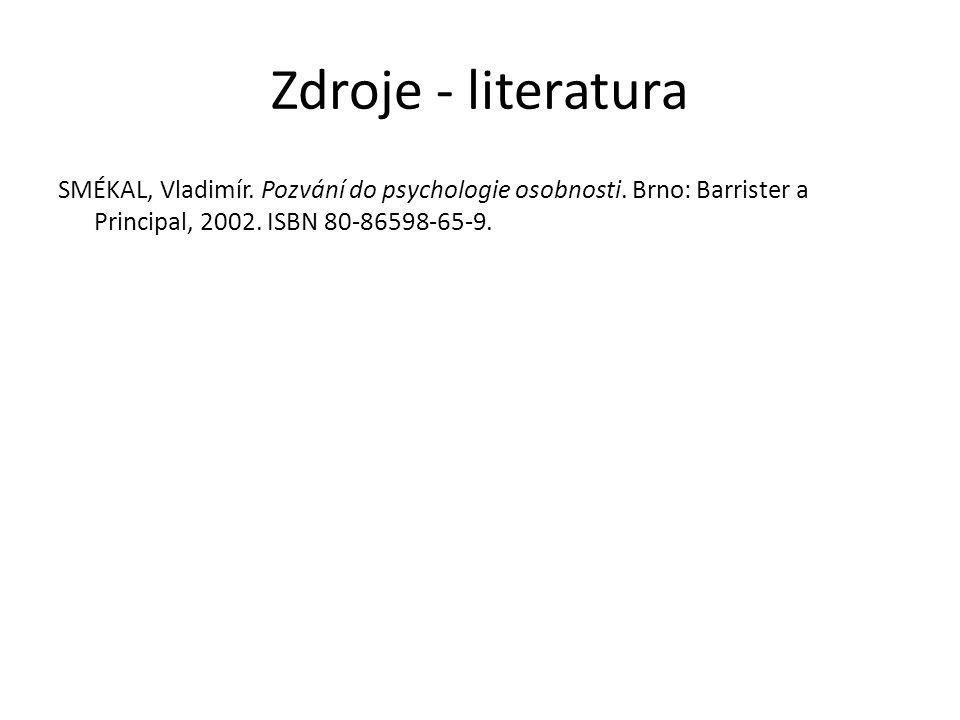 Zdroje - literatura SMÉKAL, Vladimír.Pozvání do psychologie osobnosti.