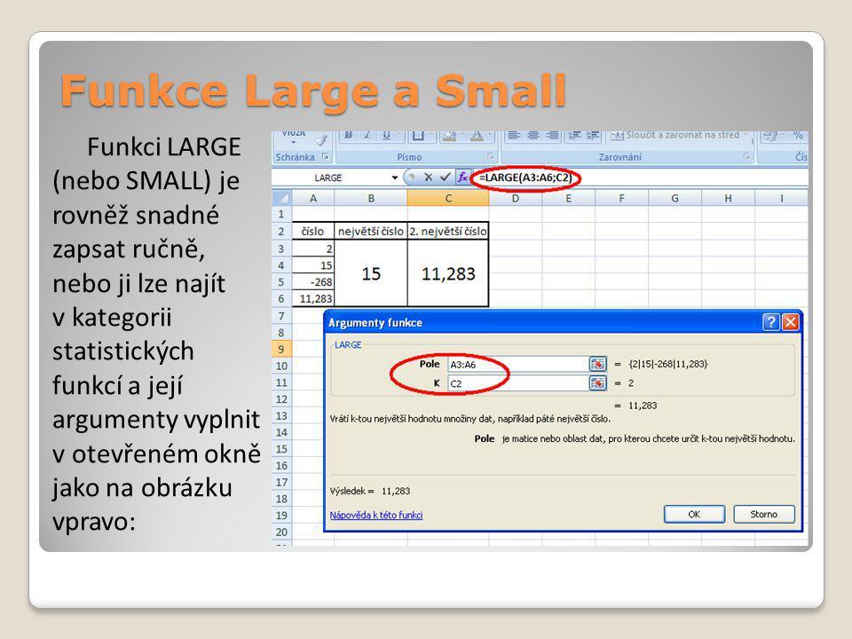 Funkce Large a Small Funkci LARGE (nebo SMALL) je rovněž snadné zapsat ručně, nebo ji lze najít v kategorii statistických funkcí a její argumenty vypl