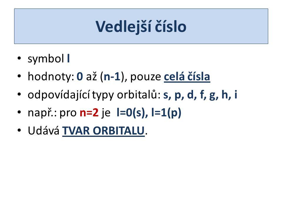 Vedlejší číslo symbol l hodnoty: 0 až (n-1), pouze celá čísla odpovídající typy orbitalů: s, p, d, f, g, h, i např.: pro n=2 je l=0(s), l=1(p) Udává T