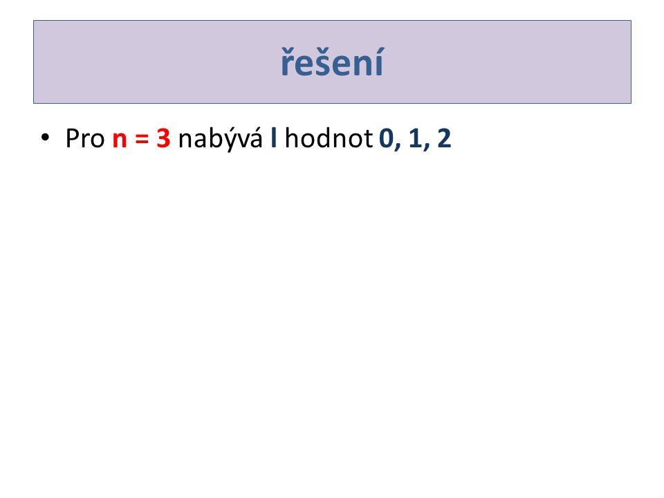 řešení Pro n = 3 nabývá l hodnot 0, 1, 2