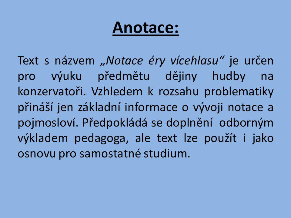 """Anotace: Text s názvem """"Notace éry vícehlasu je určen pro výuku předmětu dějiny hudby na konzervatoři."""