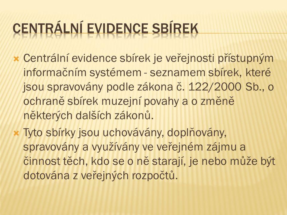  Centrální evidence sbírek je veřejnosti přístupným informačním systémem - seznamem sbírek, které jsou spravovány podle zákona č.