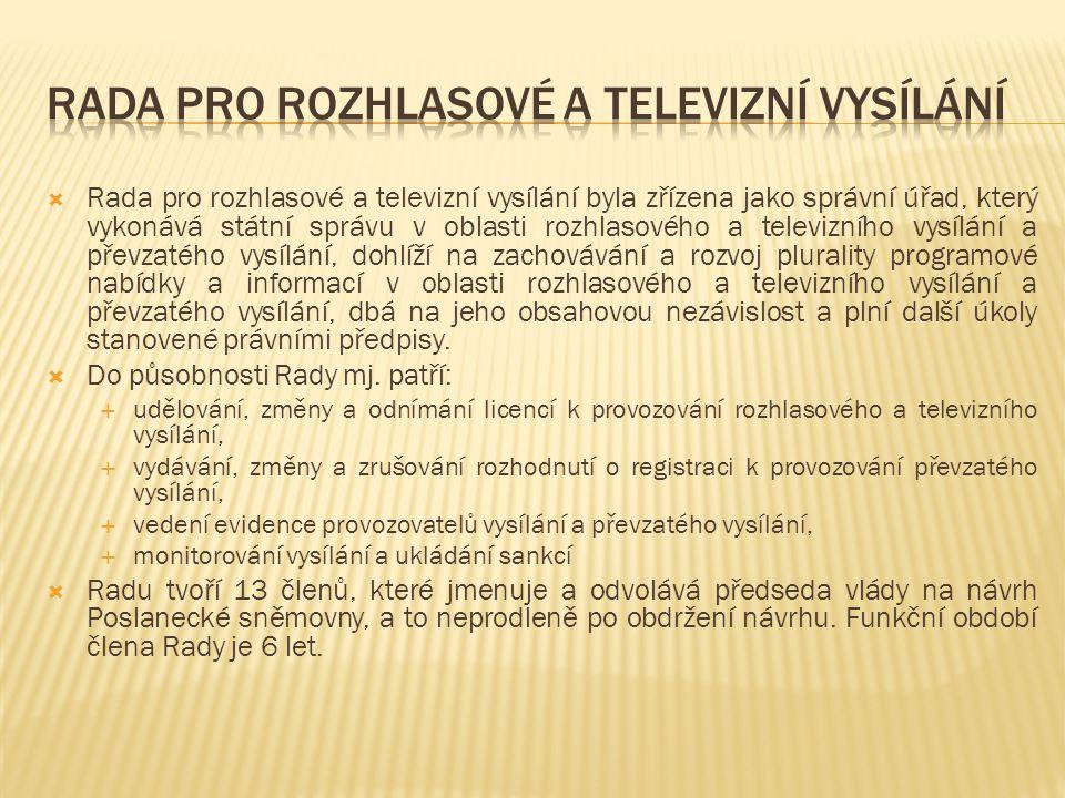  Rada pro rozhlasové a televizní vysílání byla zřízena jako správní úřad, který vykonává státní správu v oblasti rozhlasového a televizního vysílání a převzatého vysílání, dohlíží na zachovávání a rozvoj plurality programové nabídky a informací v oblasti rozhlasového a televizního vysílání a převzatého vysílání, dbá na jeho obsahovou nezávislost a plní další úkoly stanovené právními předpisy.