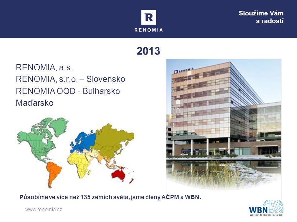 Sloužíme Vám s radostí 2013 RENOMIA, a.s. RENOMIA, s.r.o. – Slovensko RENOMIA OOD - Bulharsko Maďarsko www.renomia.cz Působíme ve více než 135 zemích