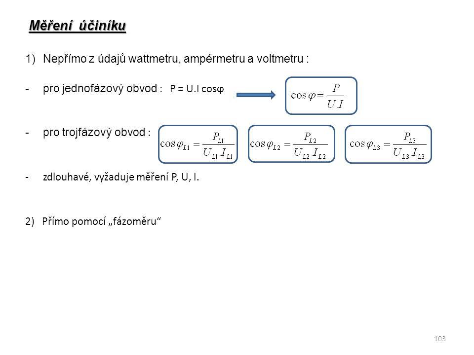 Měření účiníku 1)Nepřímo z údajů wattmetru, ampérmetru a voltmetru : -pro jednofázový obvod : P = U.I cosϕ -pro trojfázový obvod : -zdlouhavé, vyžaduj