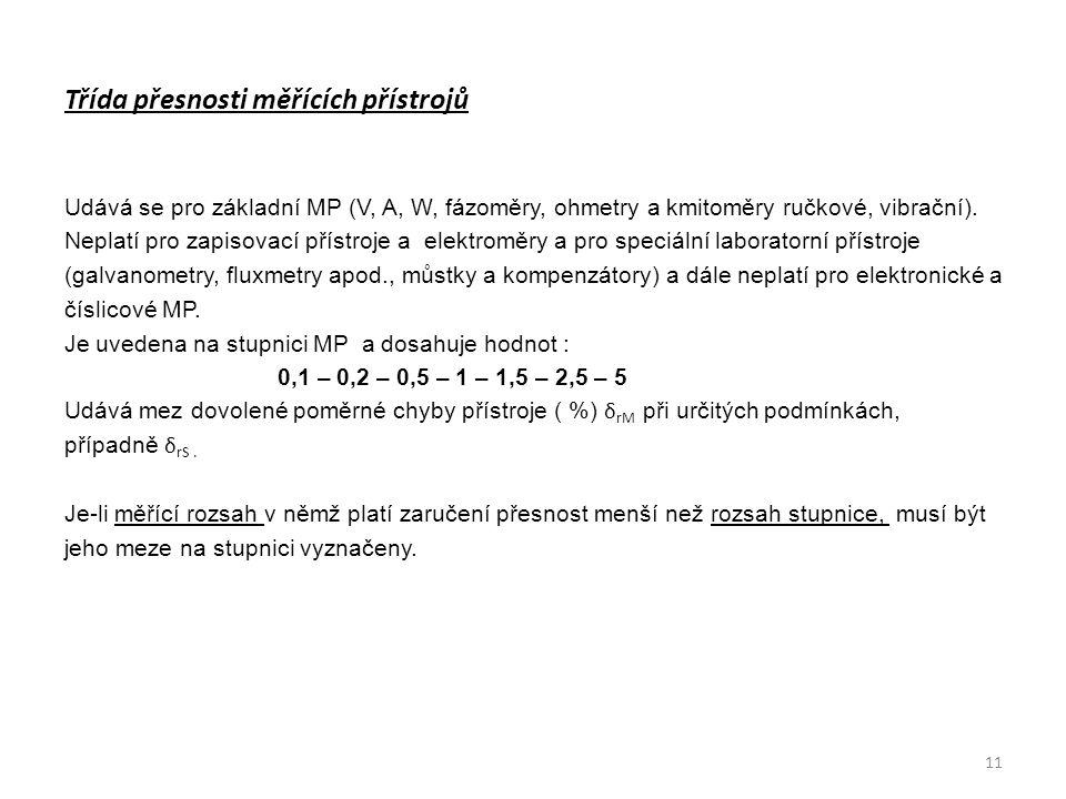Třída přesnosti měřících přístrojů Udává se pro základní MP (V, A, W, fázoměry, ohmetry a kmitoměry ručkové, vibrační). Neplatí pro zapisovací přístro