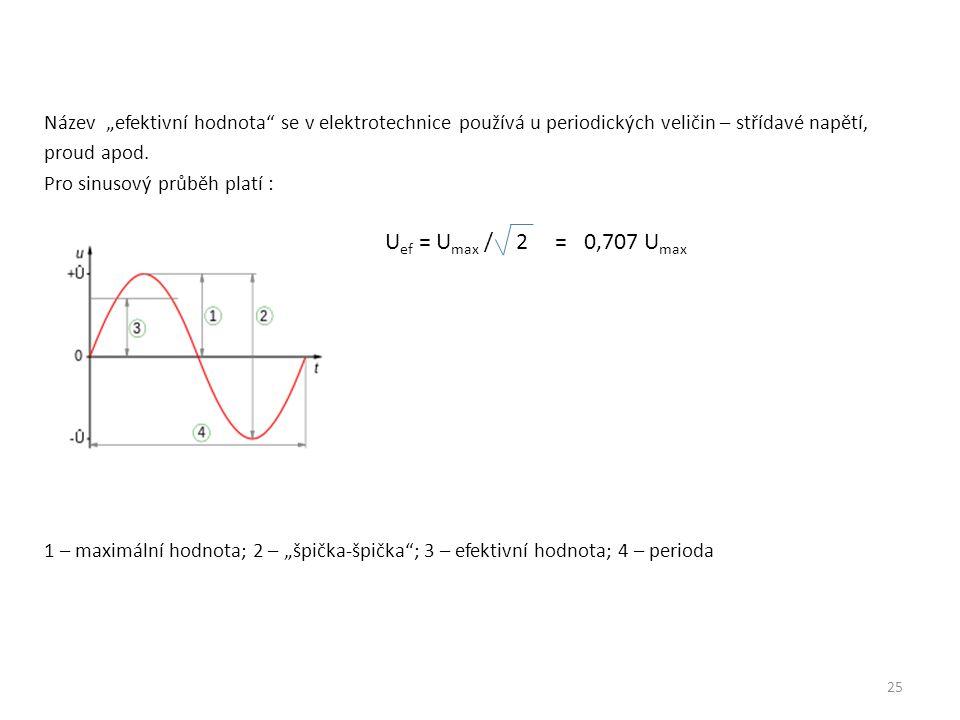"""Název """"efektivní hodnota"""" se v elektrotechnice používá u periodických veličin – střídavé napětí, proud apod. Pro sinusový průběh platí : U ef = U max"""