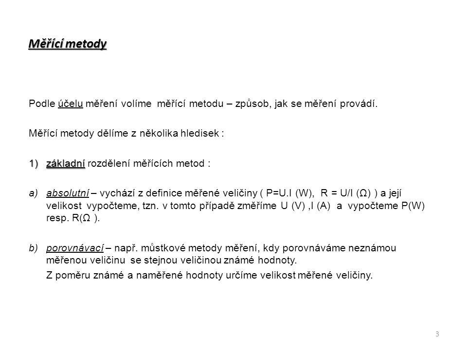 Měřící metody Podle účelu měření volíme měřící metodu – způsob, jak se měření provádí. Měřící metody dělíme z několika hledisek : 1)základní 1)základn