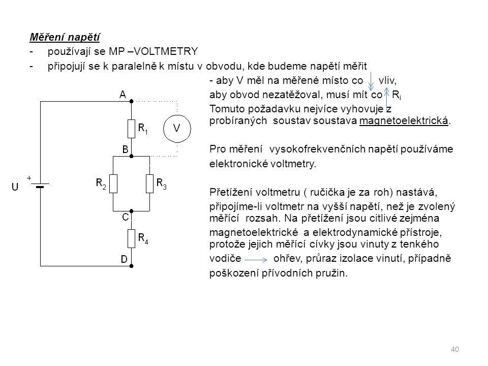 Měření napětí -používají se MP –VOLTMETRY -připojují se k paralelně k místu v obvodu, kde budeme napětí měřit - aby V měl na měřené místo co vliv, aby