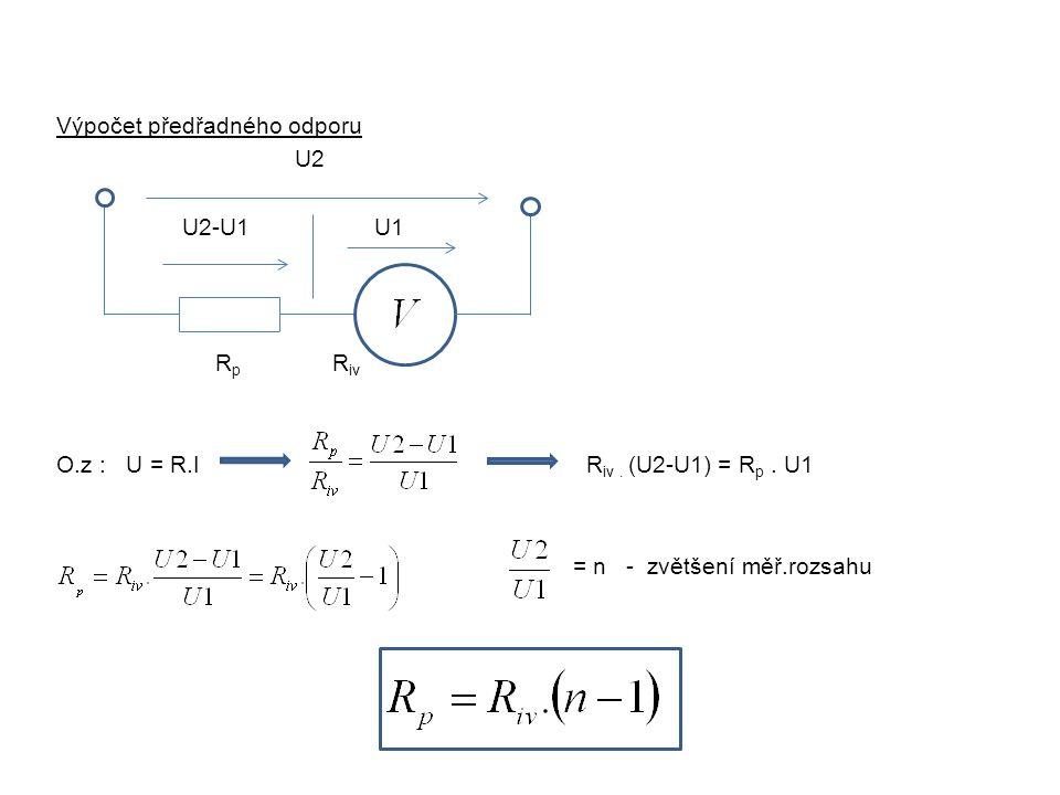 Výpočet předřadného odporu U2 U2-U1U1 R p R iv O.z : U = R.I R iv. (U2-U1) = R p. U1 = n - zvětšení měř.rozsahu