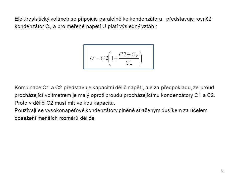 Elektrostatický voltmetr se připojuje paralelně ke kondenzátoru, představuje rovněž kondenzátor C V a pro měřené napětí U platí výsledný vztah : Kombi