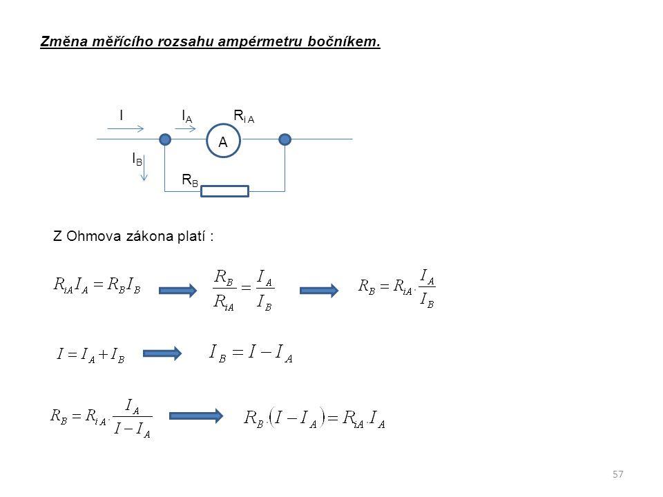 Změna měřícího rozsahu ampérmetru bočníkem. I I A R i A I B R B Z Ohmova zákona platí : 57 A