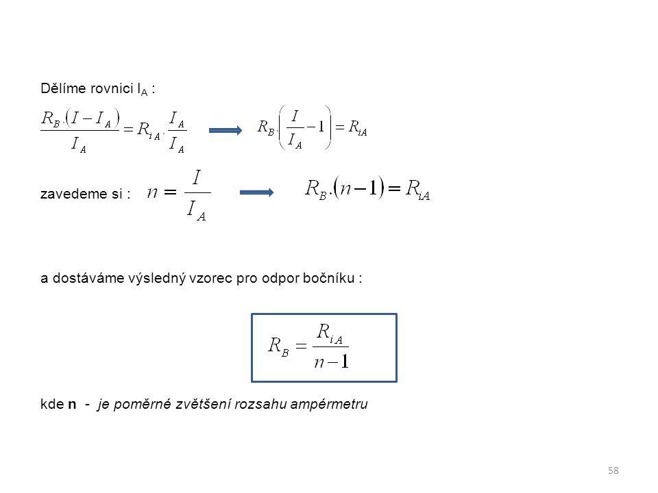 Dělíme rovnici I A : zavedeme si : a dostáváme výsledný vzorec pro odpor bočníku : kde n - je poměrné zvětšení rozsahu ampérmetru 58