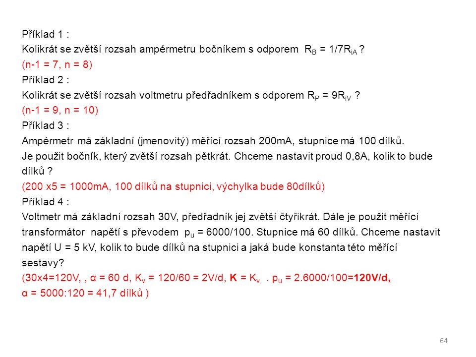 Příklad 1 : Kolikrát se zvětší rozsah ampérmetru bočníkem s odporem R B = 1/7R iA ? (n-1 = 7, n = 8) Příklad 2 : Kolikrát se zvětší rozsah voltmetru p