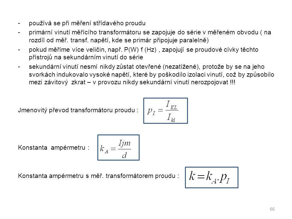 -používá se při měření střídavého proudu -primární vinutí měřícího transformátoru se zapojuje do série v měřeném obvodu ( na rozdíl od měř. transf. na
