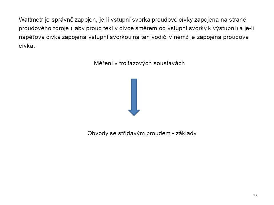 Wattmetr je správně zapojen, je-li vstupní svorka proudové cívky zapojena na straně proudového zdroje ( aby proud tekl v cívce směrem od vstupní svork