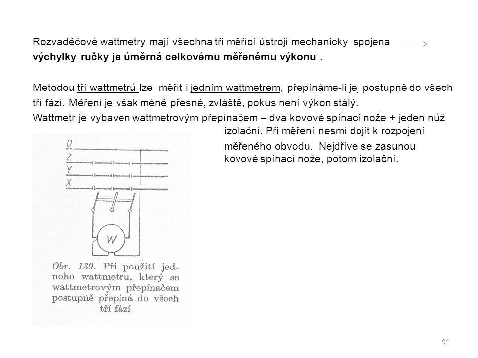 Rozvaděčové wattmetry mají všechna tři měřící ústrojí mechanicky spojena výchylky ručky je úměrná celkovému měřenému výkonu. Metodou tří wattmetrů lze