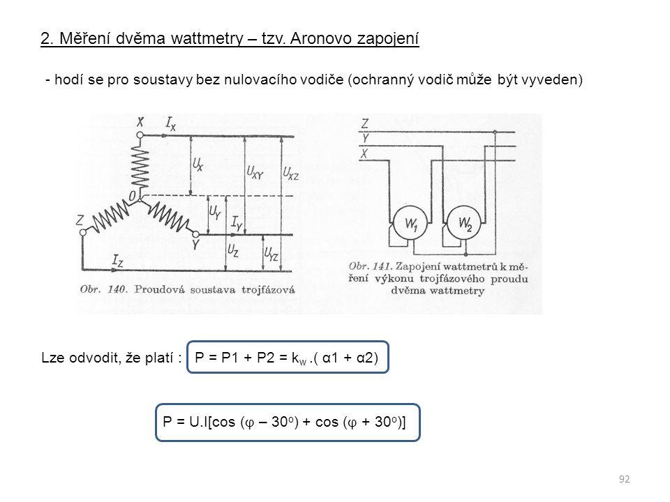 2. Měření dvěma wattmetry – tzv. Aronovo zapojení - hodí se pro soustavy bez nulovacího vodiče (ochranný vodič může být vyveden) Lze odvodit, že platí