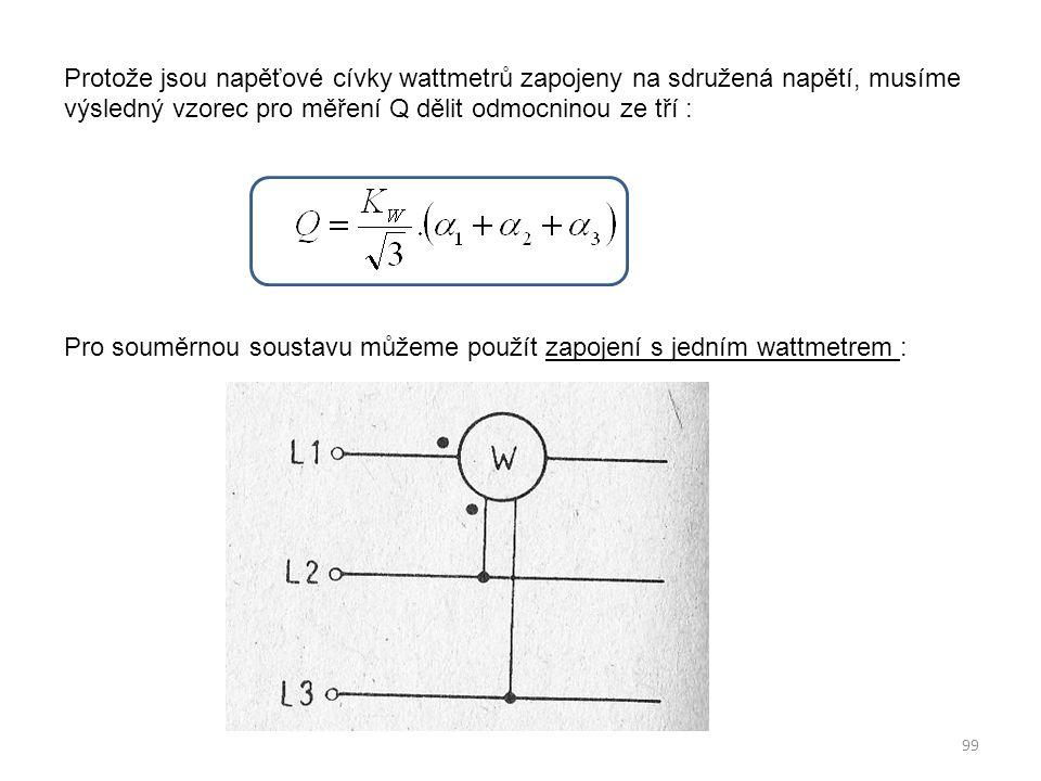 Protože jsou napěťové cívky wattmetrů zapojeny na sdružená napětí, musíme výsledný vzorec pro měření Q dělit odmocninou ze tří : Pro souměrnou soustav