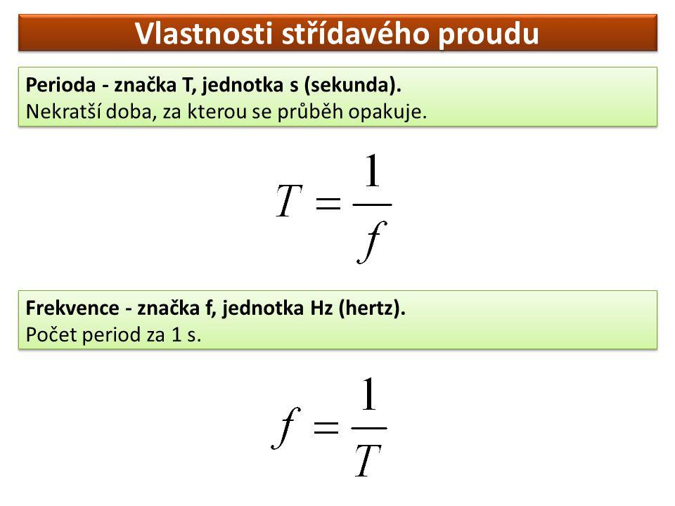 Vlastnosti střídavého proudu Perioda - značka T, jednotka s (sekunda). Nekratší doba, za kterou se průběh opakuje. Perioda - značka T, jednotka s (sek