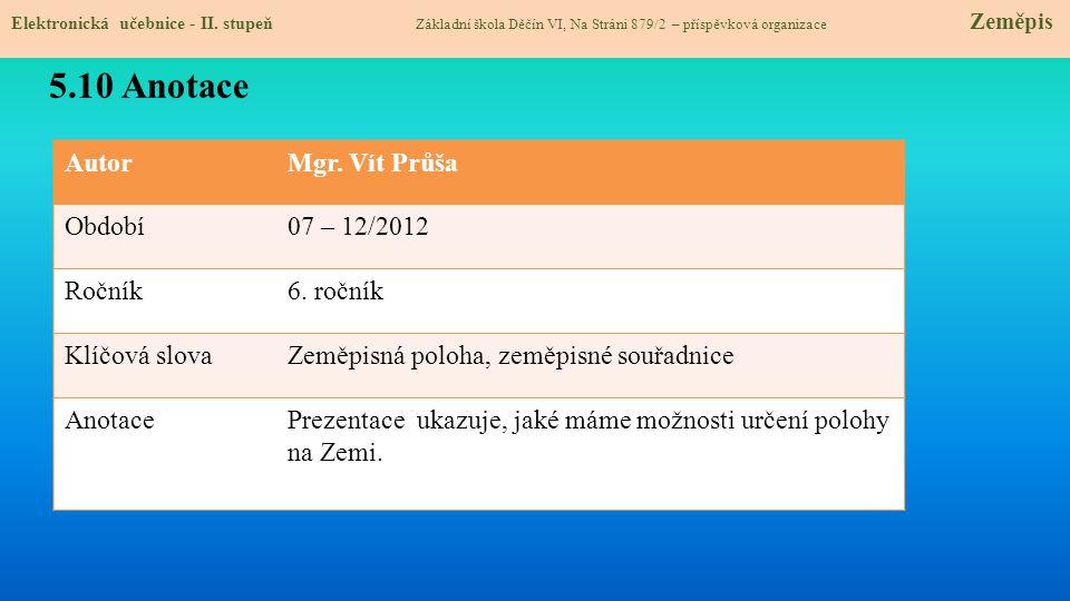 AutorMgr. Vít Průša Období07 – 12/2012 Ročník6. ročník Klíčová slovaZeměpisná poloha, zeměpisné souřadnice AnotacePrezentace ukazuje, jaké máme možnos