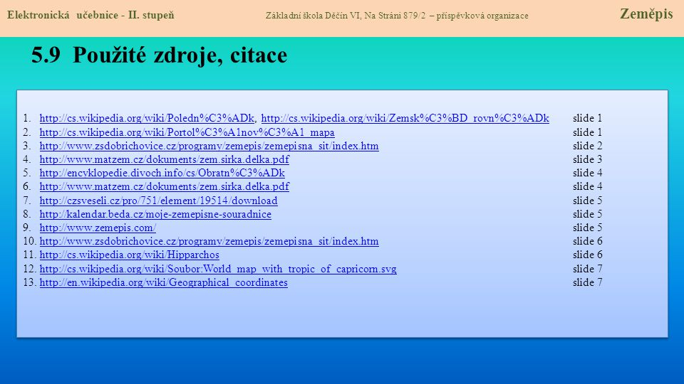 5.9 Použité zdroje, citace 1.http://cs.wikipedia.org/wiki/Poledn%C3%ADk, http://cs.wikipedia.org/wiki/Zemsk%C3%BD_rovn%C3%ADk slide 1http://cs.wikiped