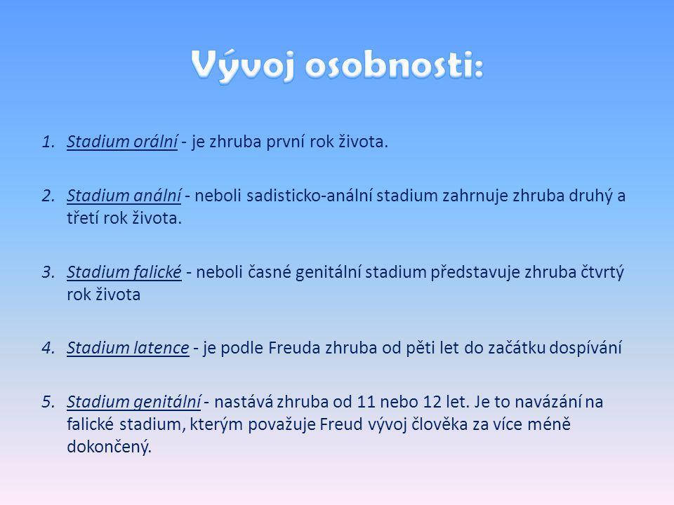 1.Stadium orální - je zhruba první rok života.