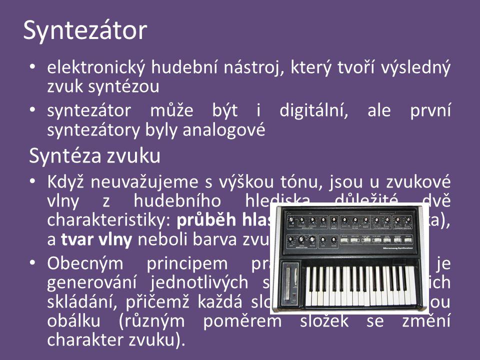 Syntezátor elektronický hudební nástroj, který tvoří výsledný zvuk syntézou syntezátor může být i digitální, ale první syntezátory byly analogové Synt