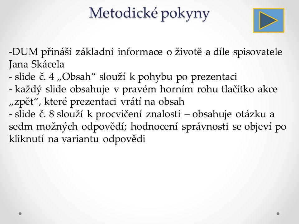 Metodické pokyny -DUM přináší základní informace o životě a díle spisovatele Jana Skácela - slide č.