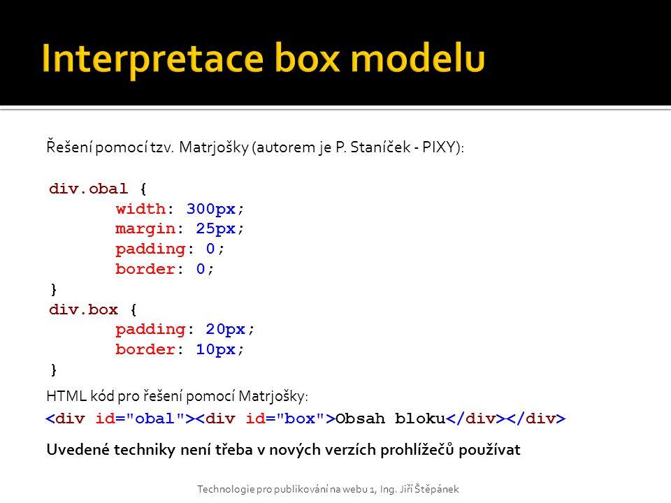 Technologie pro publikování na webu 1, Ing. Jiří Štěpánek Řešení pomocí tzv.
