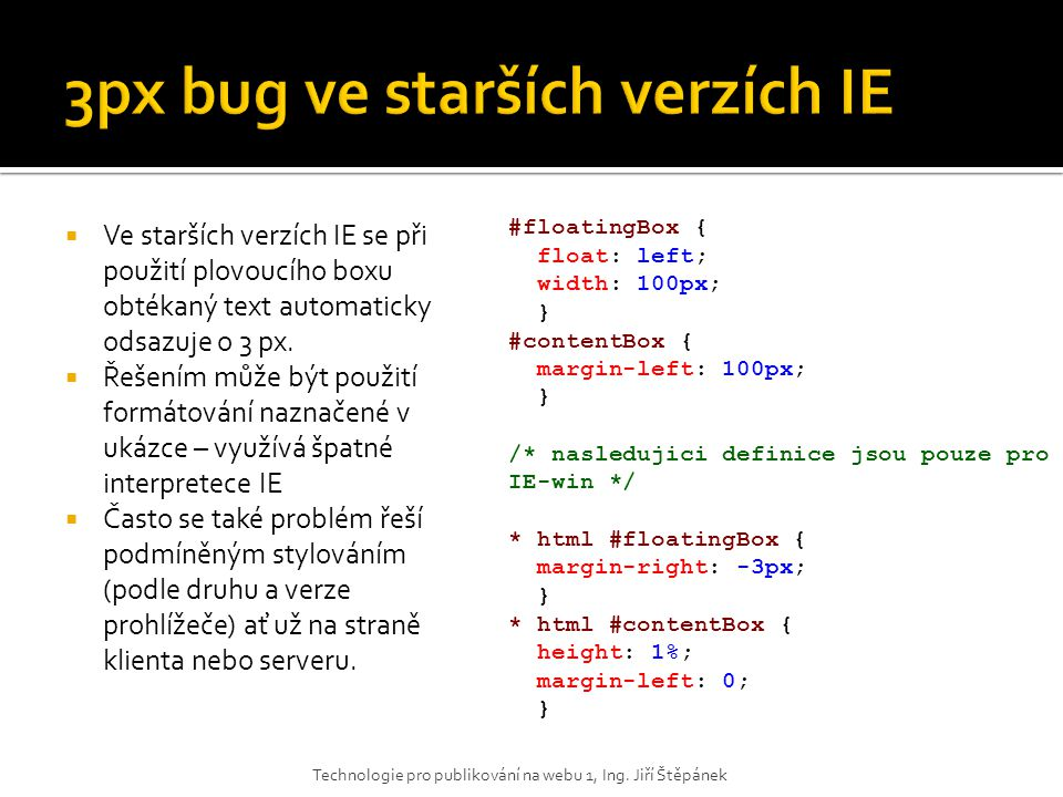  Ve starších verzích IE se při použití plovoucího boxu obtékaný text automaticky odsazuje o 3 px.