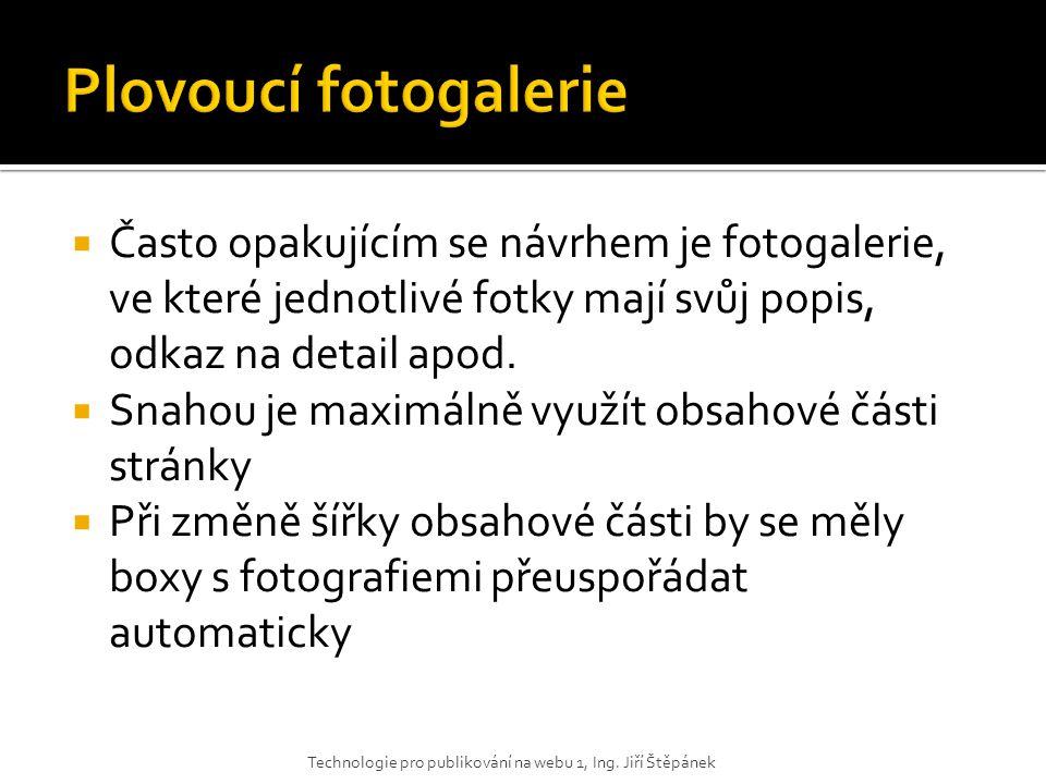  Často opakujícím se návrhem je fotogalerie, ve které jednotlivé fotky mají svůj popis, odkaz na detail apod.