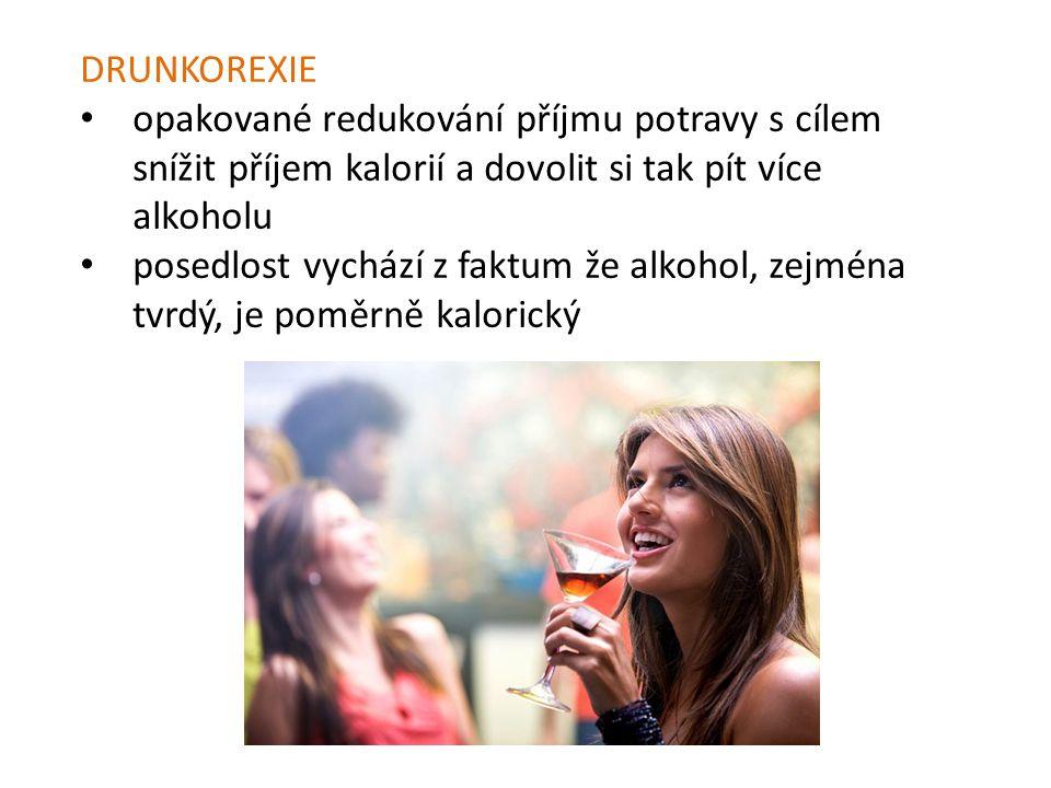 DRUNKOREXIE opakované redukování příjmu potravy s cílem snížit příjem kalorií a dovolit si tak pít více alkoholu posedlost vychází z faktum že alkohol
