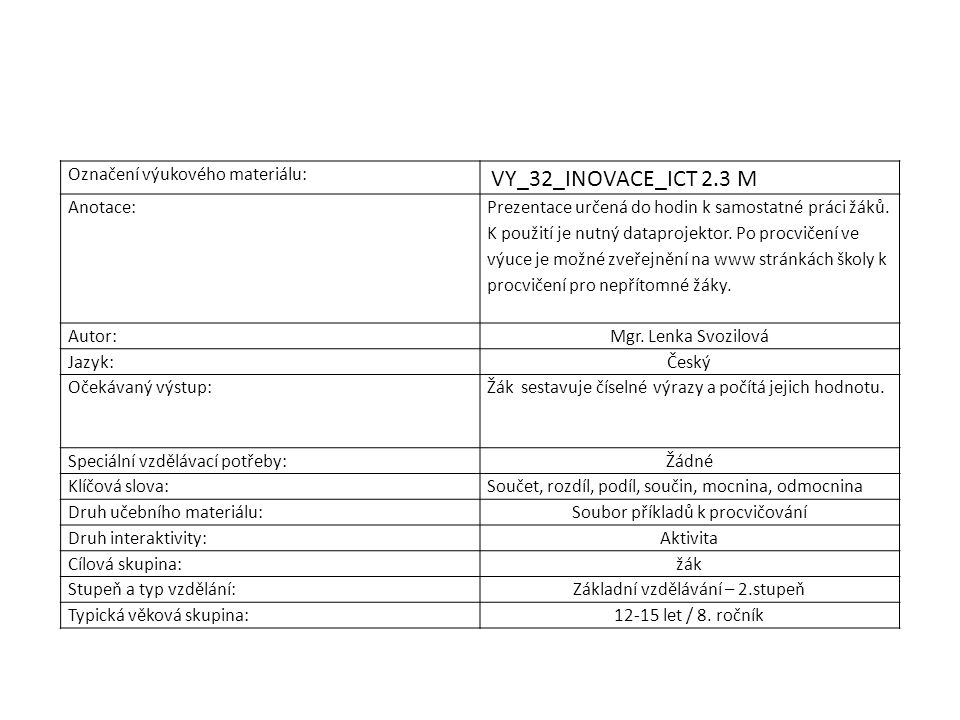 Označení výukového materiálu: VY_32_INOVACE_ICT 2.3 M Anotace: Prezentace určená do hodin k samostatné práci žáků.