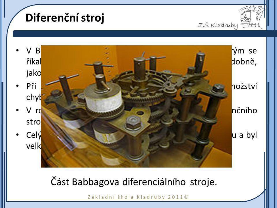 """Základní škola Kladruby 2011  Diferenční stroj V Babbagově době počítali číselné tabulky lidé, kterým se říkalo """"počítači , což znamenalo """"ti, kteří počítají , podobně, jako prodavač je """"ten, který prodává ."""