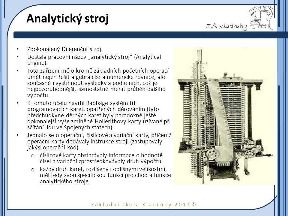 """Základní škola Kladruby 2011  Analytický stroj Zdokonalený Diferenční stroj. Dostala pracovní název """"analytický stroj"""" (Analytical Engine). Toto zaří"""