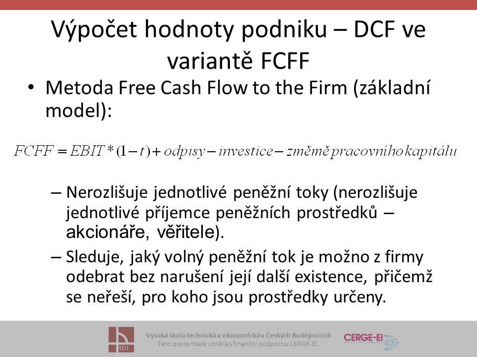 Vysoká škola technická a ekonomická v Českých Budějovicích Tato prezentace vznikla s finanční podporou CERGE-EI. Výpočet hodnoty podniku – DCF ve vari