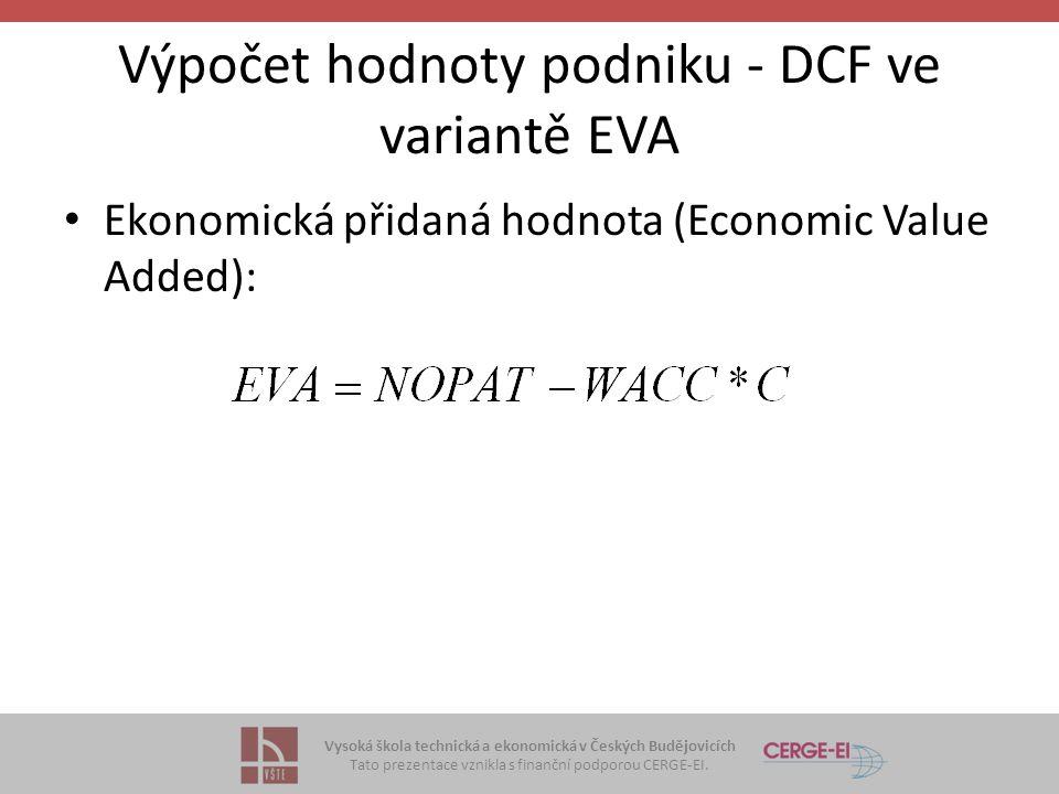 Vysoká škola technická a ekonomická v Českých Budějovicích Tato prezentace vznikla s finanční podporou CERGE-EI. Výpočet hodnoty podniku - DCF ve vari