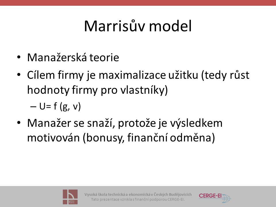 Vysoká škola technická a ekonomická v Českých Budějovicích Tato prezentace vznikla s finanční podporou CERGE-EI. Marrisův model Manažerská teorie Cíle