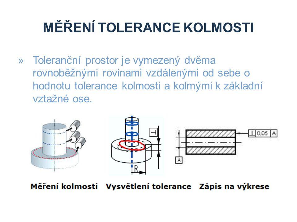 MĚŘENÍ TOLERANCE KOLMOSTI »Toleranční prostor je vymezený dvěma rovnoběžnými rovinami vzdálenými od sebe o hodnotu tolerance kolmosti a kolmými k zákl