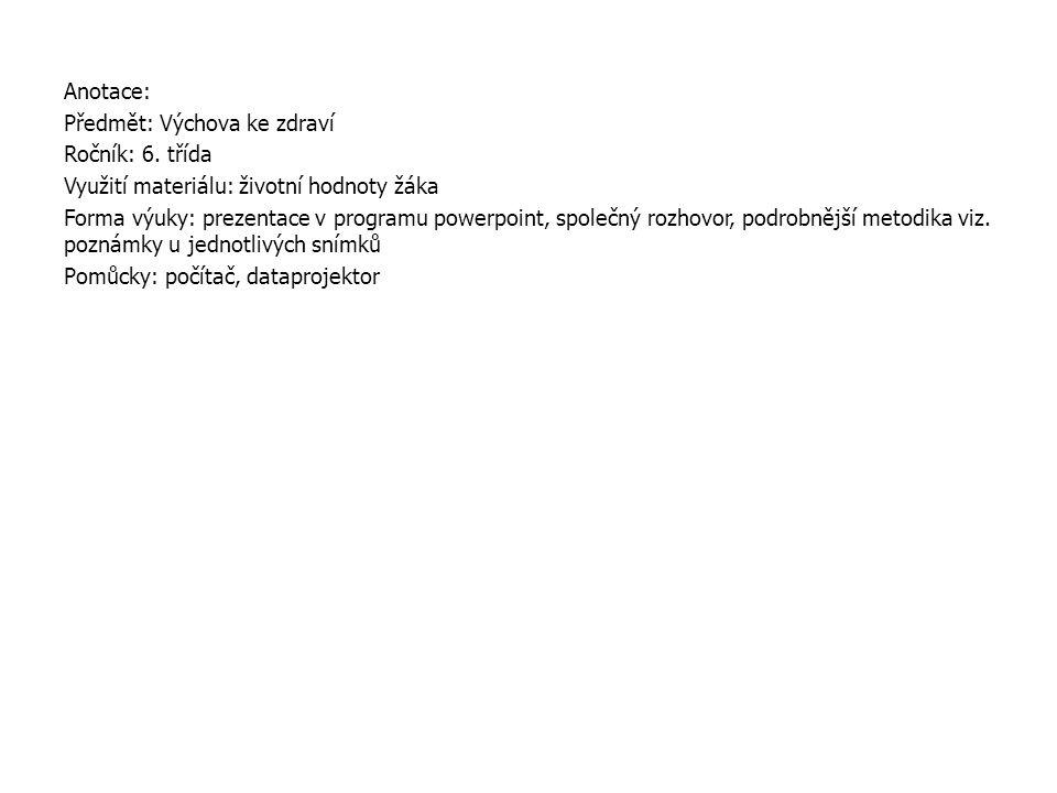 Anotace: Předmět: Výchova ke zdraví Ročník: 6. třída Využití materiálu: životní hodnoty žáka Forma výuky: prezentace v programu powerpoint, společný r