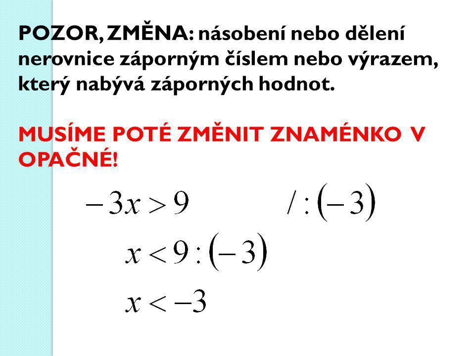 POZOR, ZMĚNA: násobení nebo dělení nerovnice záporným číslem nebo výrazem, který nabývá záporných hodnot.