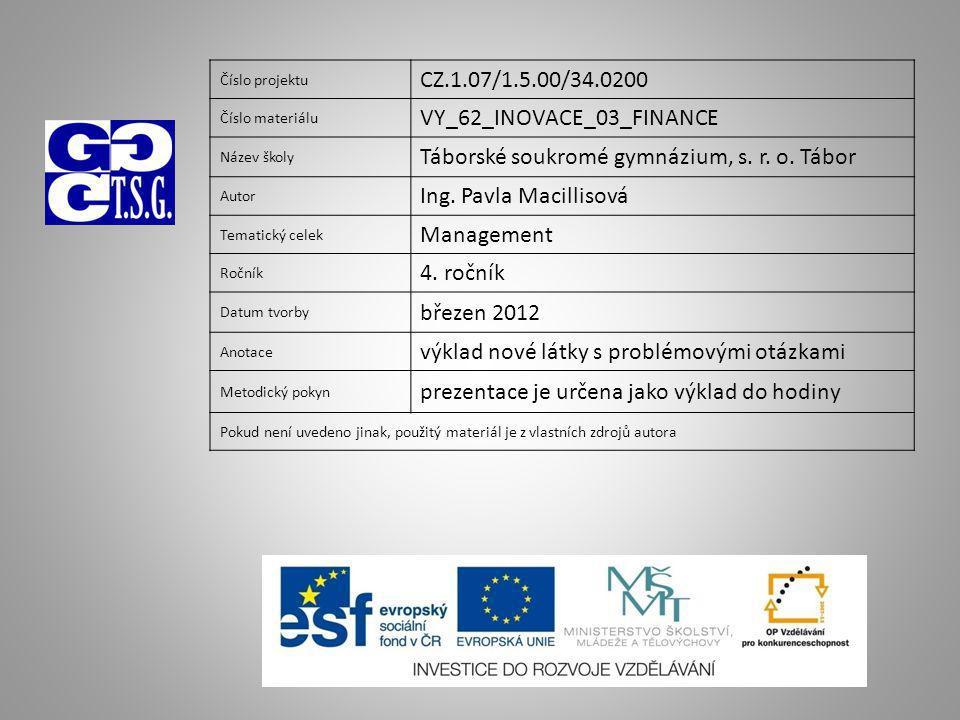 Číslo projektu CZ.1.07/1.5.00/34.0200 Číslo materiálu VY_62_INOVACE_03_FINANCE Název školy Táborské soukromé gymnázium, s.
