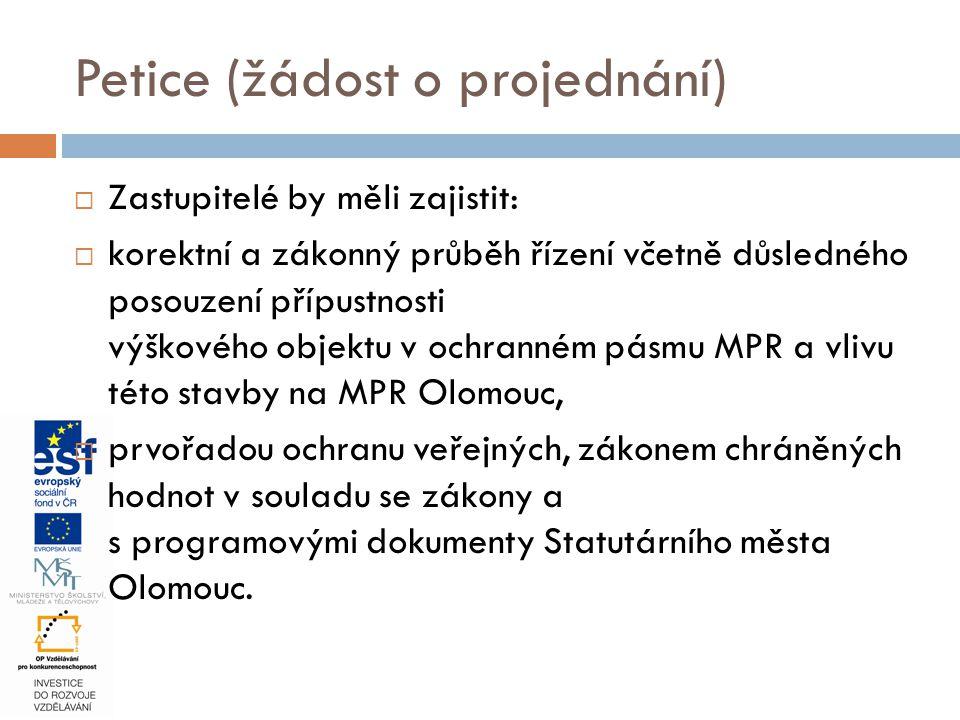  Zastupitelé by měli zajistit:  korektní a zákonný průběh řízení včetně důsledného posouzení přípustnosti výškového objektu v ochranném pásmu MPR a vlivu této stavby na MPR Olomouc,  prvořadou ochranu veřejných, zákonem chráněných hodnot v souladu se zákony a s programovými dokumenty Statutárního města Olomouc.