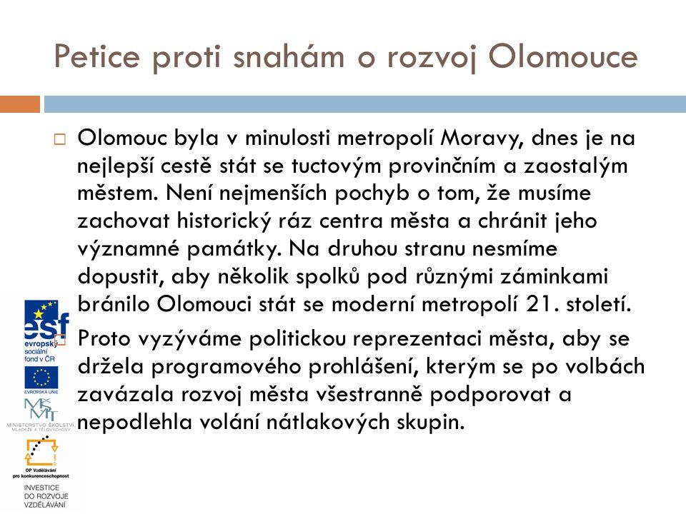  Olomouc byla v minulosti metropolí Moravy, dnes je na nejlepší cestě stát se tuctovým provinčním a zaostalým městem. Není nejmenších pochyb o tom, ž