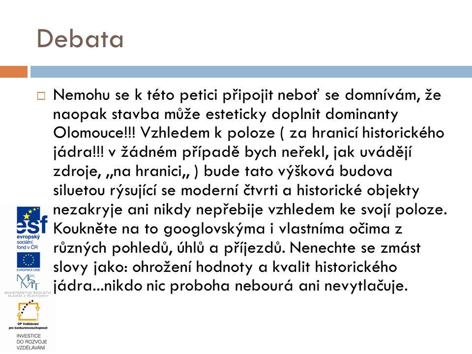  Nemohu se k této petici připojit neboť se domnívám, že naopak stavba může esteticky doplnit dominanty Olomouce!!! Vzhledem k poloze ( za hranicí his