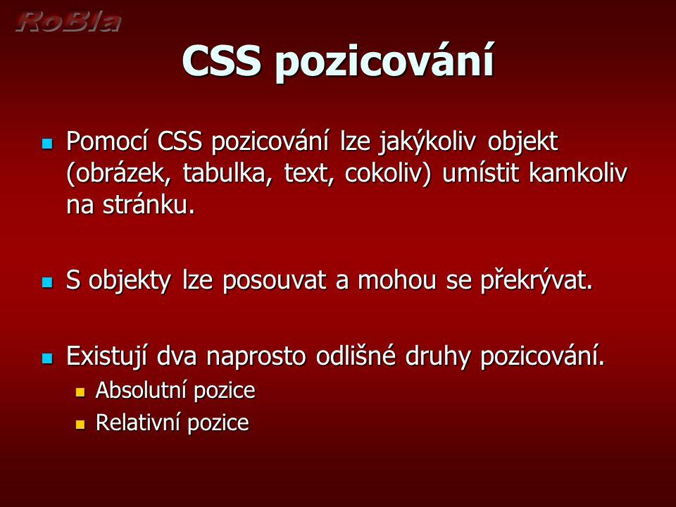 CSS pozicování Pomocí CSS pozicování lze jakýkoliv objekt (obrázek, tabulka, text, cokoliv) umístit kamkoliv na stránku. Pomocí CSS pozicování lze jak