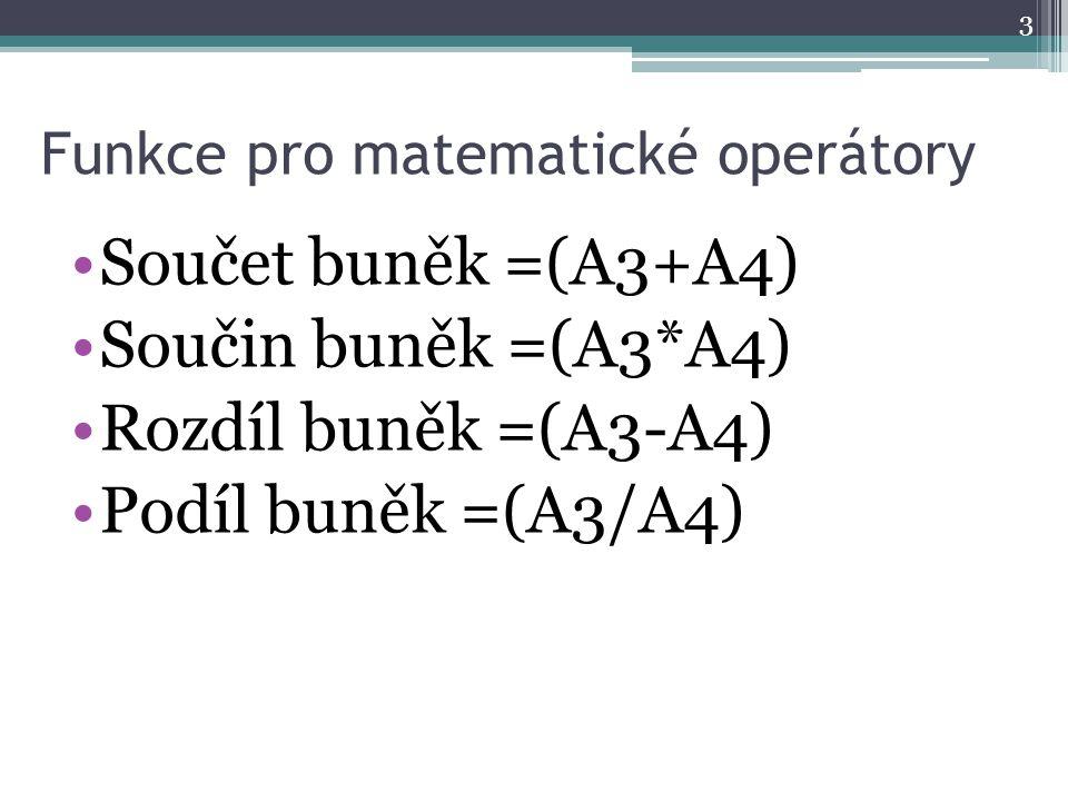 Funkce pro matematické operátory Součet buněk =(A3+A4) Součin buněk =(A3*A4) Rozdíl buněk =(A3-A4) Podíl buněk =(A3/A4) 3