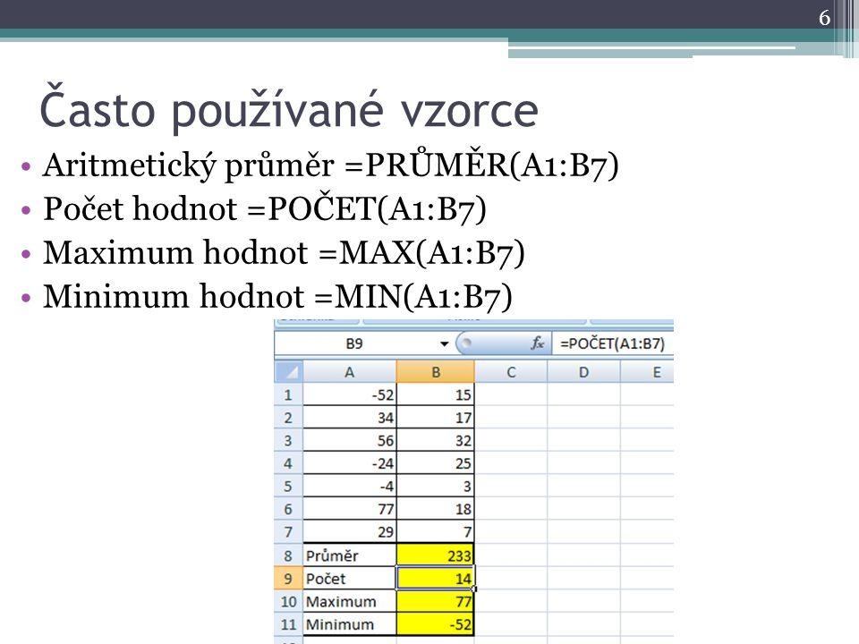 Často používané vzorce Aritmetický průměr =PRŮMĚR(A1:B7) Počet hodnot =POČET(A1:B7) Maximum hodnot =MAX(A1:B7) Minimum hodnot =MIN(A1:B7) 6
