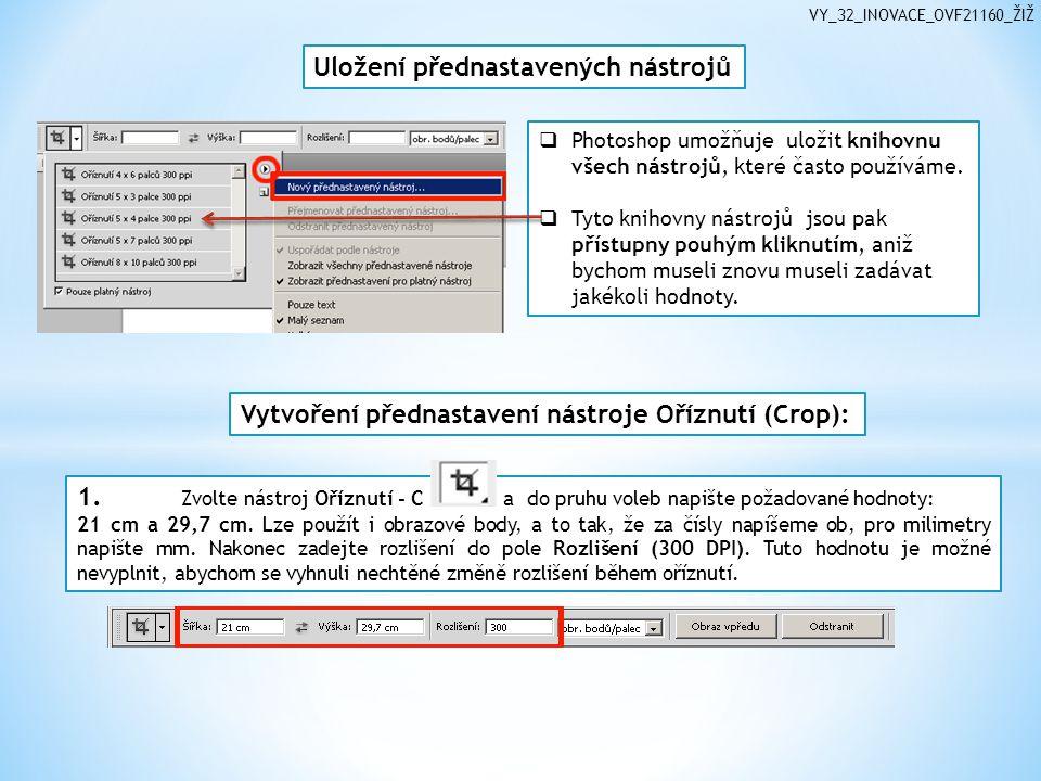 VY_32_INOVACE_OVF21160_ŽIŽ Uložení přednastavených nástrojů  Photoshop umožňuje uložit knihovnu všech nástrojů, které často používáme.  Tyto knihov